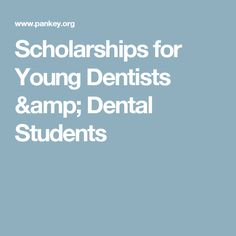 Scholarships for Young Dentists & Dental Students
