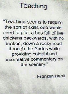 Teaching seems to require some unique skills...I'd say!
