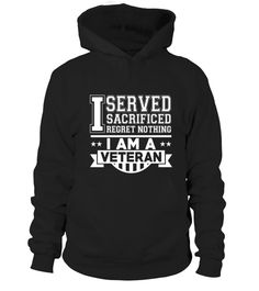 Veteran T shirt , I served sacrificed regret nothing I am a Veteran