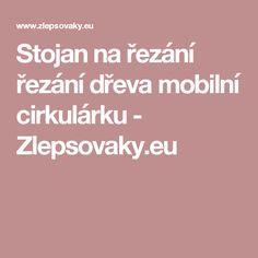 Stojan na řezání řezání dřeva mobilní cirkulárku - Zlepsovaky.eu