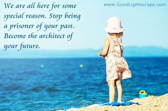 Stop being a prisoner of your past, become the architect of your future. Description from searchquotes.com. I searched for this on bing.com/images