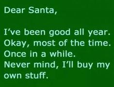 Super Funny Christmas Wishes Quotes Dear Santa Ideas The Grinch, Christmas Wishes Quotes, Christmas Humor, Merry Christmas, Christmas Time, Christmas Ideas, Christmas Stuff, Holiday Fun, Christmas Projects