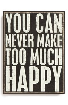 You Can Never Make Too Much Happy ❤︎ #quote #wordart