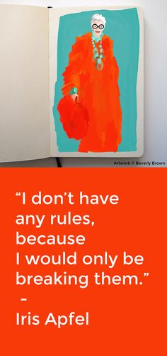 """I don't have any rules, because I would only be breaking them."" Iris Apfel quote from the new documentary film, Iris. 