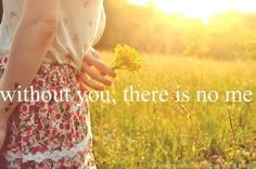 without you, there is no me