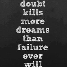.This is so true for me I doubt that I can do something and then that dream has died!