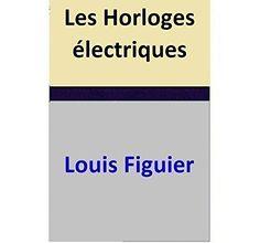 Les Horloges électriques par [Louis Figuier]