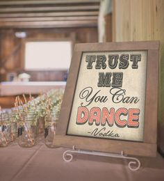 Trust me you can Dance, Vodka! lol This sign is too funny. I must have it by my dance floor at the wedding. Dance Floor Sign for a Wedding Trust Me You by DesignerCanvases, $17.00