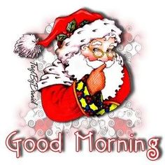 Good Morning greetings good morning santa good morning greeting good morning christmas good morning friends and family good morning winter