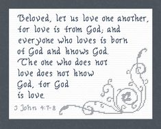 Cross Stitch Bible Verse I John Love is from God Beloved, let us love one another, for love is of God; and everyone who loves is born of God and knows God. He who does not love does not know God, for God is love. Cross Stitch Designs, Cross Stitch Patterns, Reading Help, John 4, Favorite Bible Verses, Knowing God, Crossstitch, Joyful, Gods Love