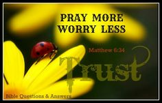 Matthew 6:34 Take therefore no thought for the morrow: for the morrow shall take thought for the things of itself. Sufficient unto the day is the evil thereof.