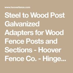 Steel to Wood Post Galvanized Adapters for Wood Fence Posts and Sections - Hoover Fence Co. - Hinges, Latches, Handles, Locks, Specialy Hardware For The Fencing Industry