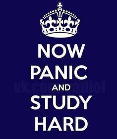 NOW PANIC AND STUDY HARD