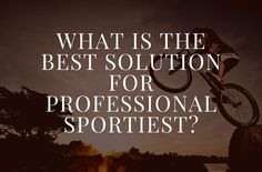 What is the best solution for professional sportiest?