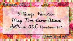 5 Things Families May Not Know about SLPs and AAC Assessment