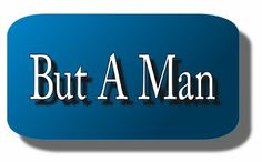 Ramblings...Essays and Such...: But A Man