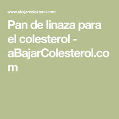 Pan de linaza para el colesterol - aBajarColesterol.com