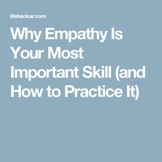 Why Empathy Is Your Most Important Skill (and How to Practice It)