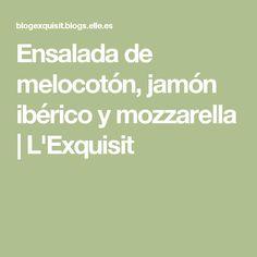 Ensalada de melocotón, jamón ibérico y mozzarella | L'Exquisit