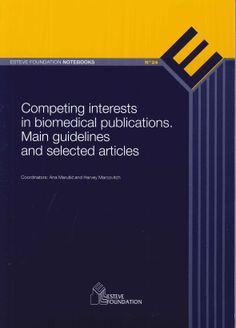 Competing interests in biomedical publications : Main guidelines and selected articles / coordinators, Ana Marušić and Harvey Marcovitch. Esteve Foundation, 2012.-----------------------------------------Doazón da Fundación Dr Antonio Esteve
