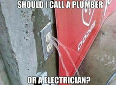 should i call, plumber, electrician, water skirting, out of outlets, meme