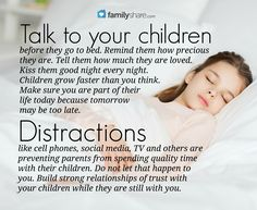Talk to your children before they go to bed. Remind them how preicious they are...
