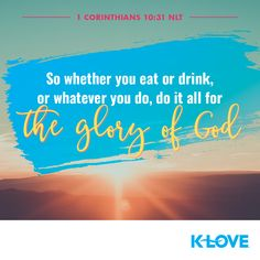 So whether you eat or drink, or whatever you do, do it all for the glory of God. –1 Corinthians 10:31 NLT #VerseOfTheDay #Scripture