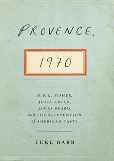 Provence, 1970 by  Luke Barr is one of my favorite books of 2013.  It is must read for anyone who loves food, cooking, and/or France.