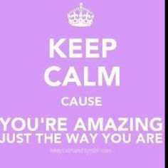 ...cause you're amazing just the way you are