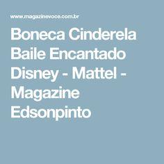 Boneca Cinderela Baile Encantado Disney - Mattel - Magazine Edsonpinto