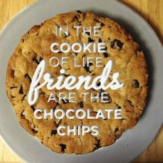 In The Cookie Of Life.... Friends Are life....