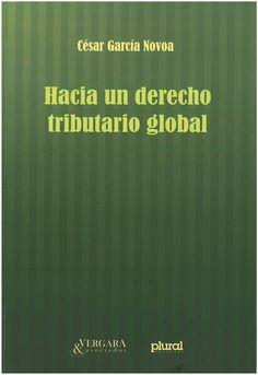 Hacia un derecho tributario global / César García Novoa.      Plural, 2016