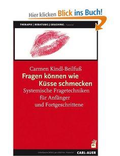 Fragen können wie Küsse schmecken: Systemische Fragetechniken für Anfänger und Fortgeschrittene: Amazon.de: Carmen Kindl-Beilfuß: Bücher