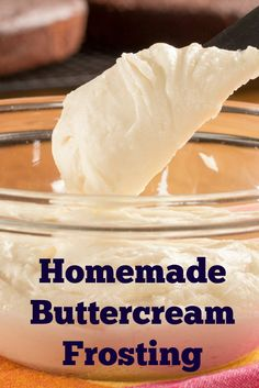 Homemade Buttercream Frosting: Because the canned stuff will never taste as good as the creamy, buttery, kind you can easily make in your own kitchen.