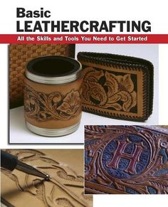Basic leathercrafting: all the skills and tools you need to get started by Bill Hollis