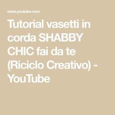 Tutorial vasetti in corda SHABBY CHIC fai da te (Riciclo Creativo) - YouTube