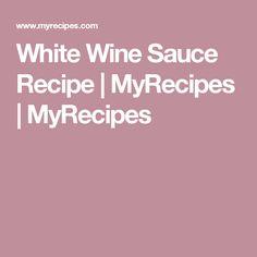 White Wine Sauce Recipe   MyRecipes   MyRecipes