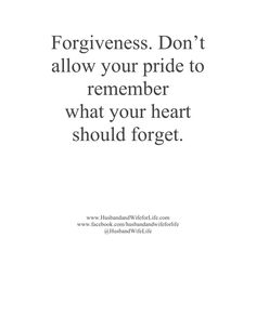 Forgiveness. Dont allow your pride to remember what your heart should forget. husbandwifelife