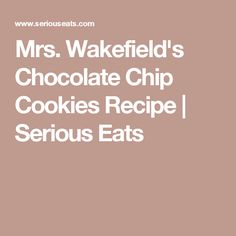 Mrs. Wakefield's Chocolate Chip Cookies Recipe | Serious Eats