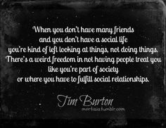 The wise words of tim burton completely describes my life Favorite Quotes, Best Quotes, Love Quotes, Inspirational Quotes, Dark Quotes, Awesome Quotes, Famous Quotes, Motivational, Favorite Things
