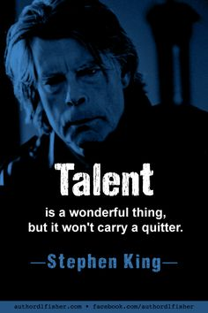"""Quote from Stephen King, whose career has spanned over 50 years, taken from his #1 New York Times Best Seller, """"Duma Key."""" #StephenKing #bestseller #author_quote #WritingInspiration #talent #writing"""
