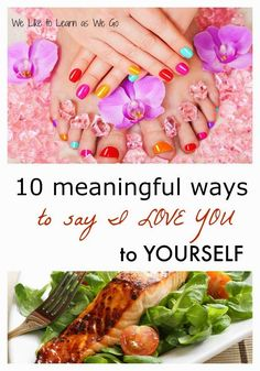 Whether you have someone special or not this Valentine's Day, here are 10 meaningful ways to say I love you to yourself!  You can feel special no matter what your relationship status!   weliketolearnaswego.com