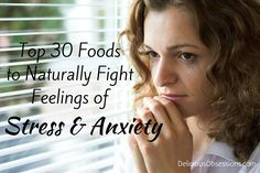 Top+30+Foods+to+Naturally+Fight+Feelings+of+Stress+&+Anxiety+//+deliciousobsessions.com