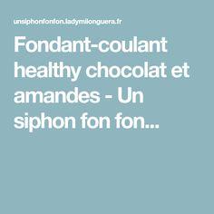 Fondant-coulant healthy chocolat et amandes - Un siphon fon fon...
