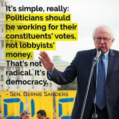 It's simple, really: Politicians should be working for their constituents' votes, not lobbyists' money. That's not radical. It's democracy.