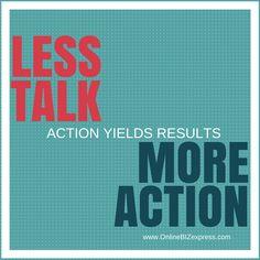 Less talk, more action. http://www.onlinebizexpress.com?utm_content=buffer4b438&utm_medium=social&utm_source=pinterest.com&utm_campaign=buffer #business #quotes #events #internetmarketing #affiliatemarketing