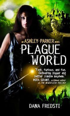 Plague World (Ashley Parker #3) by Dana Fredsti (April 8, 2014) Titan Books #zombies #horror