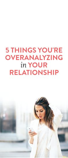 5 things you're overanalyzing in your relationship