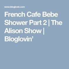 French Cafe Bebe Shower Part 2 | The Alison Show | Bloglovin'