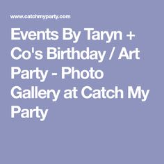 Events By Taryn + Co's Birthday / Art Party - Photo Gallery at Catch My Party